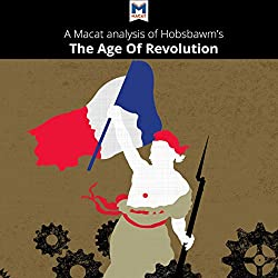A Macat Analysis of Eric Hobsbawm's The Age of Revolution: Europe 1789-1848