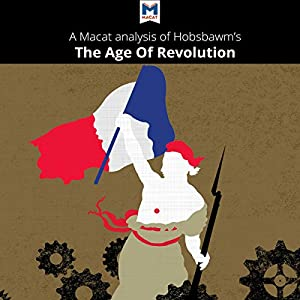 A Macat Analysis of Eric Hobsbawm's The Age of Revolution: Europe 1789-1848 Audiobook