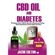 CBD Oil And Diabetes: The Beginner Guide To CBD Oil, Hemp Oil, In Managing and Treating Fibroid, Sleep Disorder, Anxiety, Diabetes And Cancer
