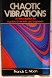 Chaotic Vibrations : An Introduction for Applied Scientists and Engineers, Moon, Francis C., 0471856851