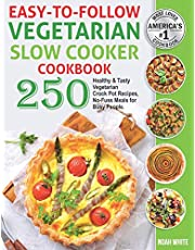 Easy-to-Follow Vegetarian Slow Cooker Cookbook: 250 Healthy and Tasty Vegetarian Crock Pot Recipes, No-Fuss Meals for Busy People.