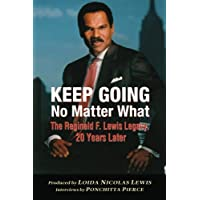 Keep Going No Matter What: The Reginald F. Lewis Legacy: 20 Years Later