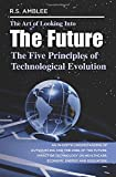 The Art of Looking into the Future: The Five Principles of Technological Evolution by R. S. Amblee Picture