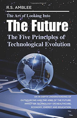 Download The Art of Looking into the Future: The Five Principles of Technological Evolution pdf