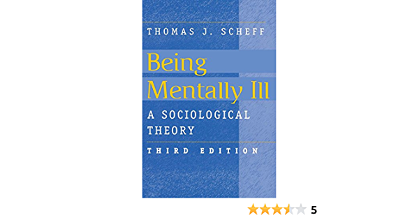Ebook Being Mentally Ill A Sociological Theory By Thomas J Scheff