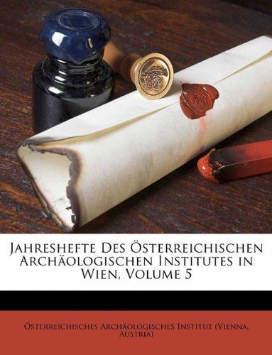 Download Jahreshefte Des Österreichischen Archäologischen Institutes in Wien, Volume 5 (German Edition) pdf epub