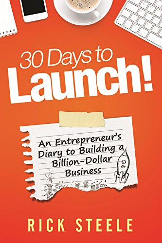 30 days to launch an entrepreneurs diary to building a billion dollar business