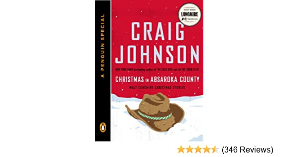 Christmas in Absaroka County: Walt Longmire Christmas Stories (A Penguin Special) (Walt Longmire Mysteries) - Kindle edition by Craig Johnson.