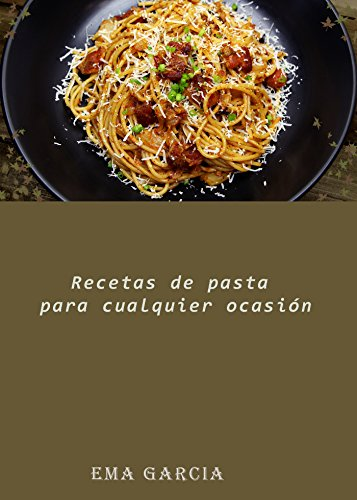 Recetas de pasta para cualquier ocasión (Spanish Edition) by [Garcia, Ema]