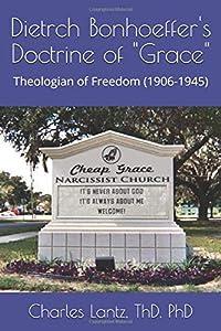 "Sweepstakes: Dietrch Bonhoeffer's Doctrine of ""Grace"":…"
