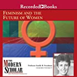 The Modern Scholar: Feminism and the Future of Women | Estelle Freedman