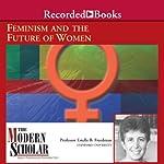 The Modern Scholar: Feminism and the Future of Women | Estelle Freedman