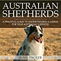 Australian Shepherds: A Practical Guide to Understanding and Caring for Your Australian Shepherd Audiobook by Bowe Chaim Packer Narrated by Chris Brinkley