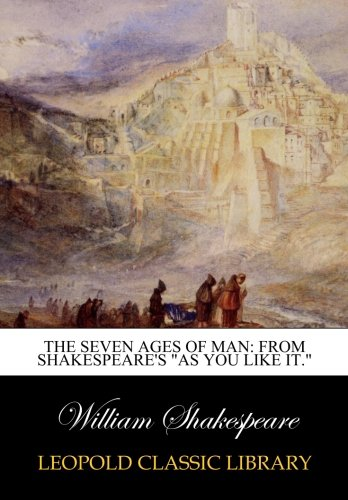 "Read Online The Seven Ages of Man: From Shakespeare's ""As You Like It."" ebook"