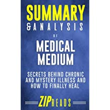 Summary & Analysis of Medical Medium: Secrets Behind Chronic and Mystery Illness and How to Finally Heal | A Guide to the Book by Anthony William
