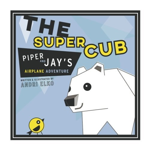 (The Super Cub: Piper and Jay's Airplane Adventure)