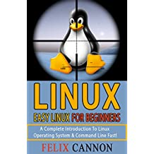 Easy Linux For Beginners: A Complete Introduction To Linux Operating System & Command Line Fast!