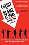 Credit and Blame at Work: How Better Assessment Can Improve Individual, Team and Organizational Success