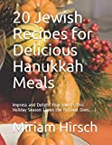 20 Jewish Recipes for Delicious Hanukkah Meals: Impress and Delight Your Guests This Holiday Season (Even the Fussiest Ones...)