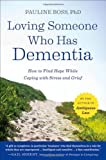 [ LOVING SOMEONE WHO HAS DEMENTIA: HOW TO FIND HOPE WHILE COPING WITH STRESS AND GRIEF ] By Boss, Pauline ( Author) 2011 [ Paperback ]