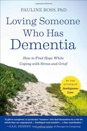 Loving Someone Who Has Dementia: How to Find Hope while Coping with Stress and Grief by Boss, Pauline (August 9, 2011) Paperback