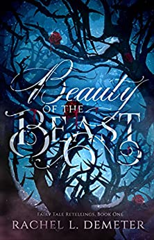 Beauty of the Beast (Fairy Tale Retellings Book 1) by [Demeter, Rachel L.]
