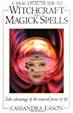 A Practical Guide to Witchcraft and Magick Spells