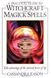 A Practical Guide to Witchcraft and Magick Spells, Cassandra Eason, 0572027044