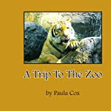 A Trip to the Zoo, Paula Cox, 1434313360