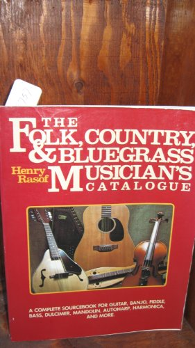 The Folk, Country and Bluegrass Musician's Catalogue: A Complete Sourcebook for Guitar, Banjo, Fiddle, Bass, Dulcimer, Mandolin, Autoharp, Harmonica,