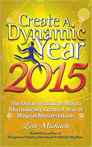 Create a Dynamic Year 2015: The Divine Feminine Way to