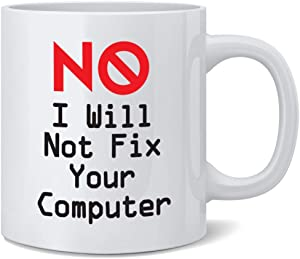 Poster Foundry No I Will Not Fix Your Computer IT Professional Coworker Gift Office Computer Geek Funny Ceramic Coffee Mug Tea Cup Fun Novelty Gift 12 oz