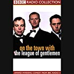 On the Town with The League of Gentlemen | Jeremy Dyson,Mark Gatiss,Steve Pemberton,Reece Shearsmith