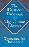 The Mystical Theology and the Divine Names, Dionysius the Areopagite, 0486434591