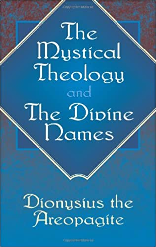 The Mystical Theology and The Divine Names: Dionysius the