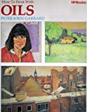 How to Paint with Oils, Peter J. Garrard and William Collins and Sons Co. Staff, 0895861607