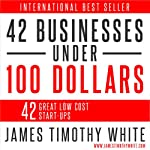 How to Start a Business: 42 Ways to Begin a Business at Little Cost | James Timothy White
