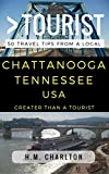 Greater Than a Tourist – Chattanooga Tennessee United States: 50 Travel Tips from a Local
