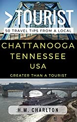 Greater Than a Tourist - Chattanooga Tennessee United States: 50 Travel Tips from a Local