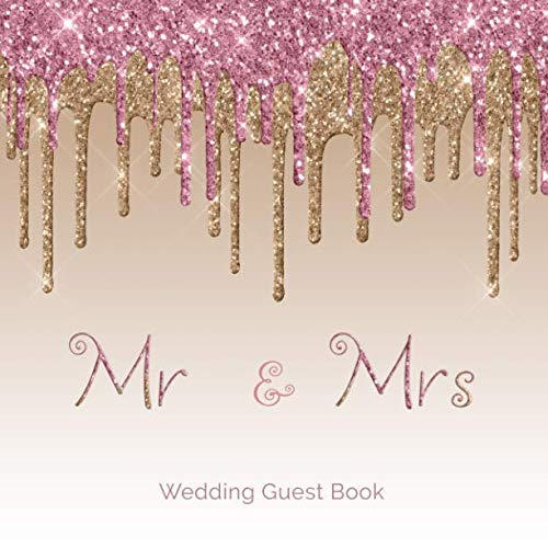 Mr and Mrs Wedding Guest Book: Blush Pink Gold  Dripping Glitter Guestbook with Hand Drawn Designs Keepsake Memento Gift Book For Family Friends To Write In With Messages Good Wishes And Comments