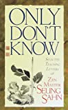 Only Don't Know: Selected Teaching Letters on Zen Master Sueng Sahn