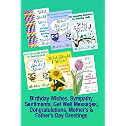 Birthday Wishes, Sympathy Sentiments, Get Well Messages, Congratulations, Mother's and Father's Day Greetings (What Should I Write On This Card?)
