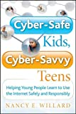 Cyber-Safe Kids, Cyber-Savvy Teens: Helping Young People Learn To Use the Internet Safely and Responsibly