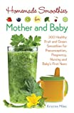 img - for Homemade Smoothies for Mother and Baby: 300 Healthy Fruit and Green Smoothies for Preconception, Pregnancy, Nursing and Baby's First Years by Kristine Miles (2015-08-04) book / textbook / text book