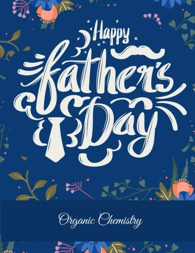 Happy Father's Day: Organic Chemistry: Floral Design, 1/4 inch Hexagons Graph Paper Notebooks Large Print 8.5