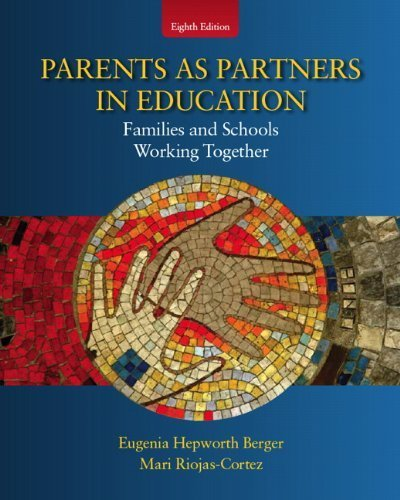 Parents as Partners in Education: Families and Schools Working Together (8th Edition) by Berger, Eugenia Hepworth, Riojas-Cortez, Mari R. (2011) Paperback
