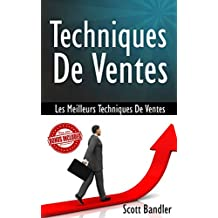 Techniques De Ventes: Les Meilleures Techniques De Ventes ( Vente, influence, comment vendre, close, techniques de ventes, bien vendre) (French Edition)