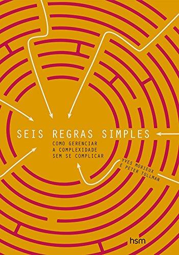 Seis Regras Simples. Como Gerenciar a Complexidade sem Se Complicar