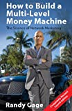 How to Build a Multi-Level Money Machine-4th Edition, Randy Gage, 0967316464