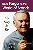 From Fargo to the World of Brands, David Aaker, 1587364956
